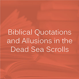 Biblical Quotations and Allusions in the Dead Sea Scrolls