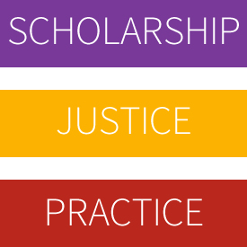 Scholarship,<br>Justice, and Practice